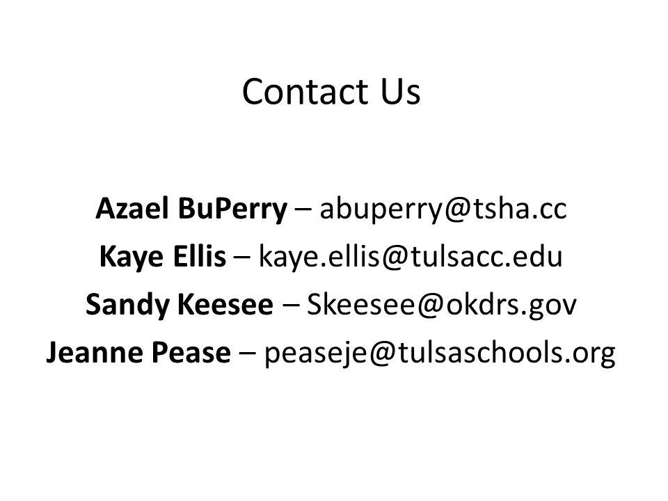 Contact Us Azael BuPerry – abuperry@tsha.cc Kaye Ellis – kaye.ellis@tulsacc.edu Sandy Keesee – Skeesee@okdrs.gov Jeanne Pease – peaseje@tulsaschools.org