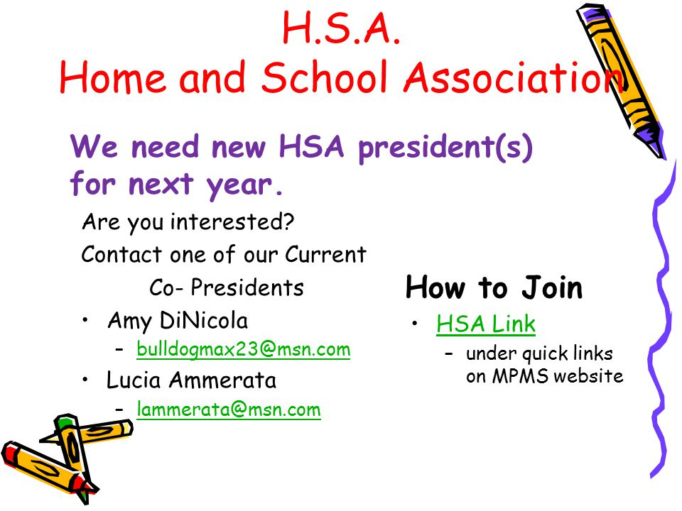 H.S.A. Home and School Association How to Join HSA Link –under quick links on MPMS website We need new HSA president(s) for next year. Are you interes