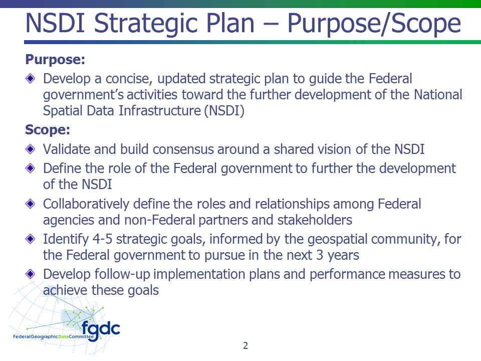 Strategic Goal 1 Develop National Shared Services Capabilities Objective 1.1: Develop geospatial interoperability reference architecture Ongoing joint effort led by the FGDC, Program Manager for the Information Sharing Environment (PM-ISE) and the National Geospatial- Intelligence Agency Objective 1.2: Institutionalize the Geospatial Platform Establish Service Level and Funding Agreements between and among government agencies and the Geospatial Platform Managing Partner Implement Marketplace functionality and A-16 Thematic Communities Objective 1.3: Expand the use of cloud computing Objective 1.4: Promote the use of consolidated acquisition vehicles for interagency and governmental purposes 13