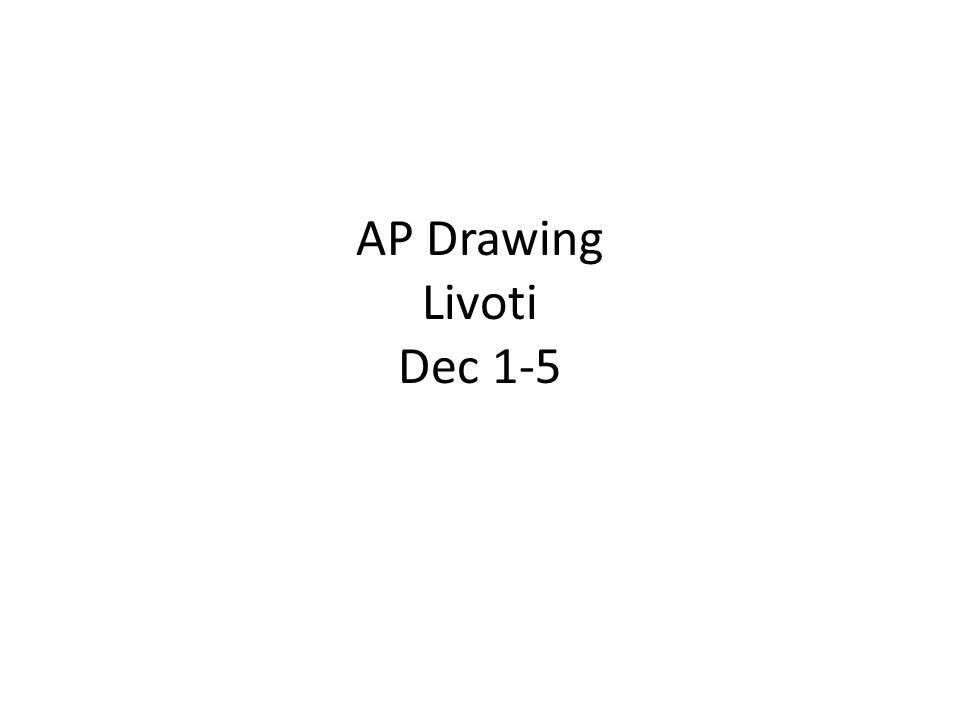 AP Drawing Livoti Dec 1-5