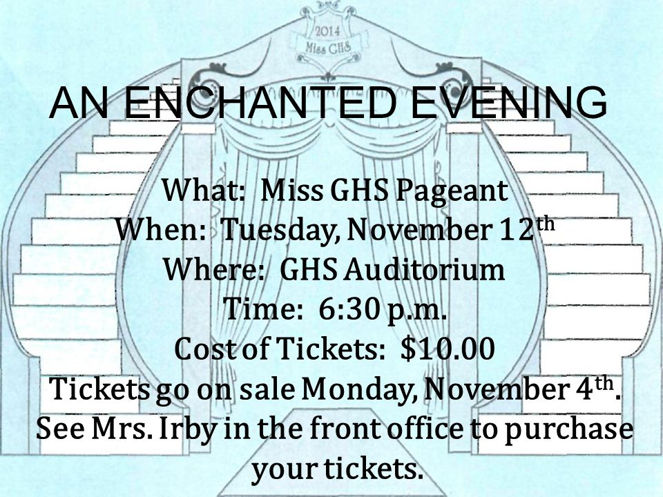 AN ENCHANTED EVENING What: Miss GHS Pageant When: Tuesday, November 12 th Where: GHS Auditorium Time: 6:30 p.m.