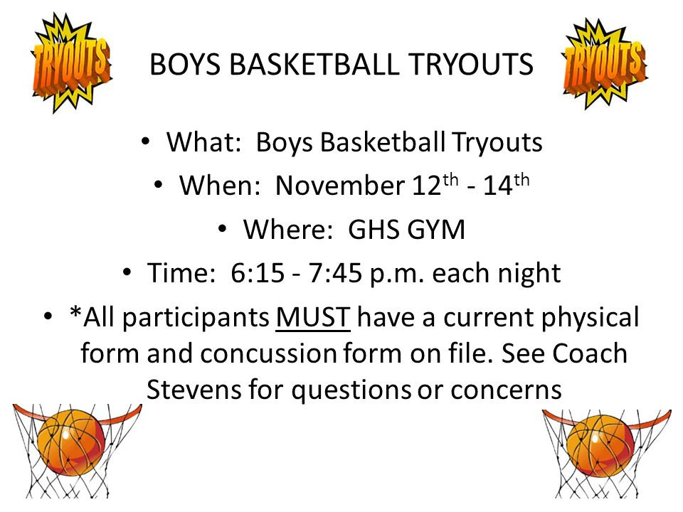 BOYS BASKETBALL TRYOUTS What: Boys Basketball Tryouts When: November 12 th - 14 th Where: GHS GYM Time: 6:15 - 7:45 p.m.