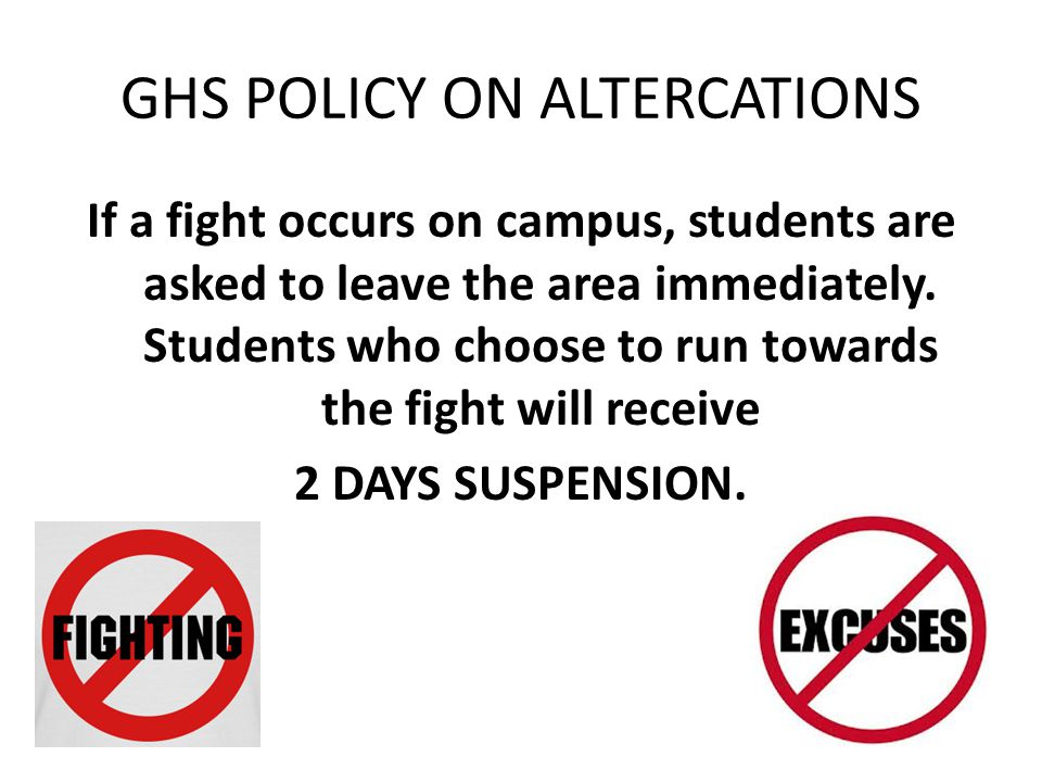 GHS POLICY ON ALTERCATIONS If a fight occurs on campus, students are asked to leave the area immediately.