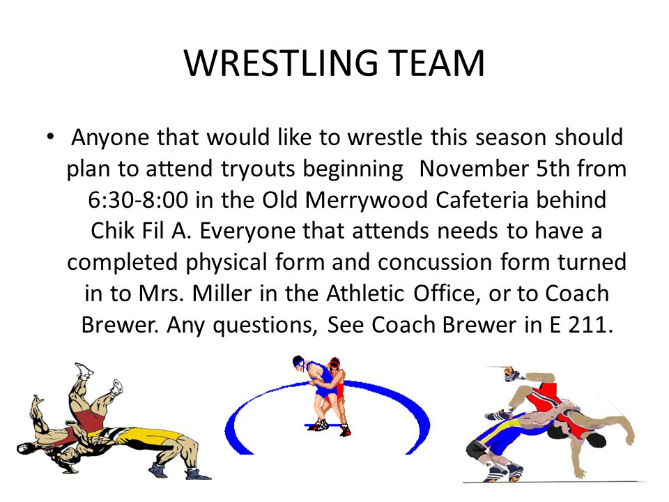 WRESTLING TEAM Anyone that would like to wrestle this season should plan to attend tryouts beginning November 5th from 6:30-8:00 in the Old Merrywood Cafeteria behind Chik Fil A.