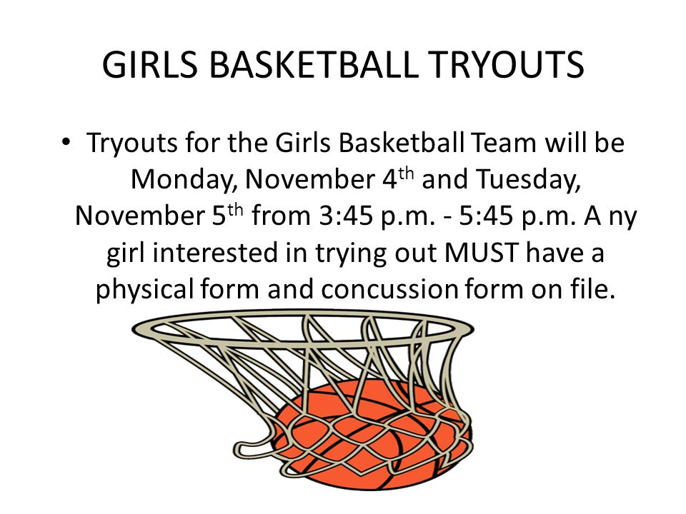 GIRLS BASKETBALL TRYOUTS Tryouts for the Girls Basketball Team will be Monday, November 4 th and Tuesday, November 5 th from 3:45 p.m. - 5:45 p.m. A n