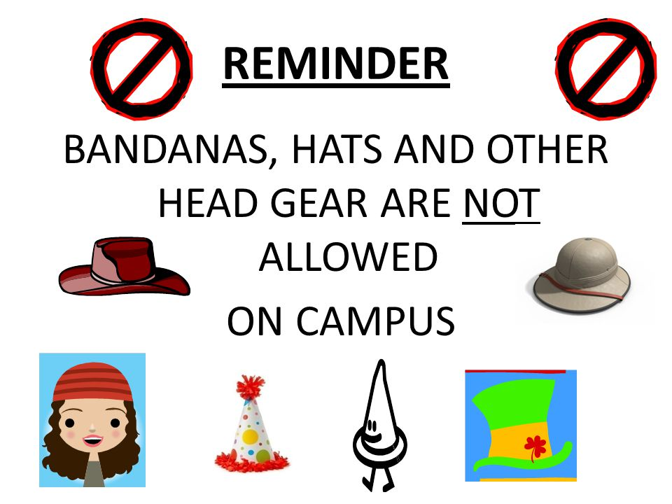 REMINDER BANDANAS, HATS AND OTHER HEAD GEAR ARE NOT ALLOWED ON CAMPUS