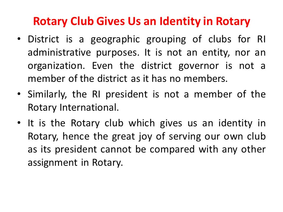 Rotary Club Gives Us an Identity in Rotary District is a geographic grouping of clubs for RI administrative purposes.