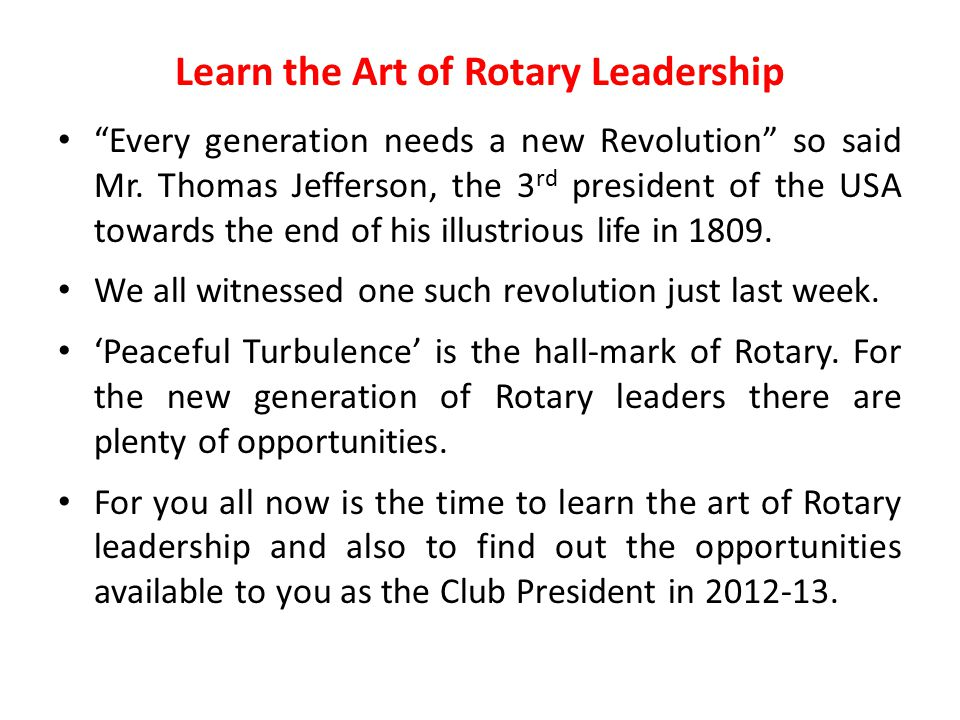 Learn the Art of Rotary Leadership Every generation needs a new Revolution so said Mr.