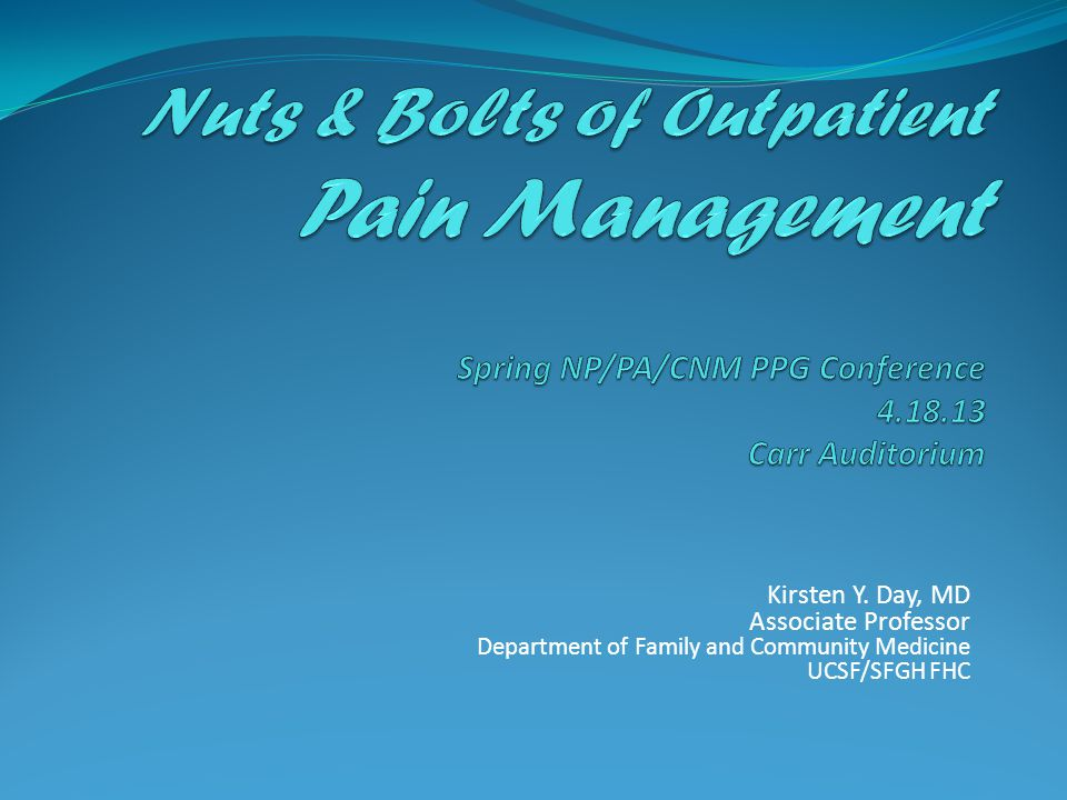 Management of Pain Nuts & Bolts of Outpatient Pain Management Management of Pain o Titrating doses o Choose medications based on type and severity of pain o Give initial doses in short acting agents, assess and titrate at 12 hrs.