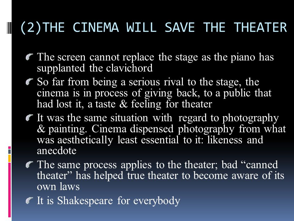 (2)THE CINEMA WILL SAVE THE THEATER The screen cannot replace the stage as the piano has supplanted the clavichord So far from being a serious rival t