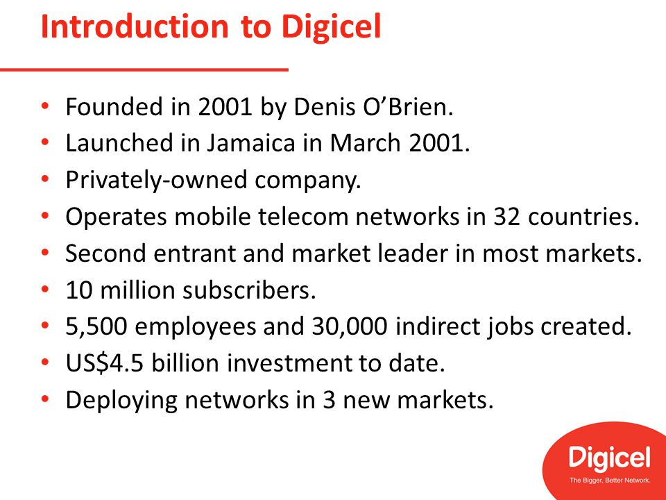 Introduction to Digicel Founded in 2001 by Denis O'Brien.