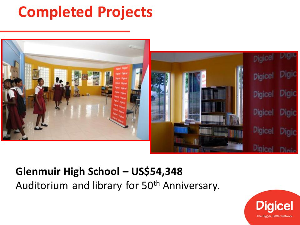 Completed Projects Glenmuir High School – US$54,348 Auditorium and library for 50 th Anniversary.