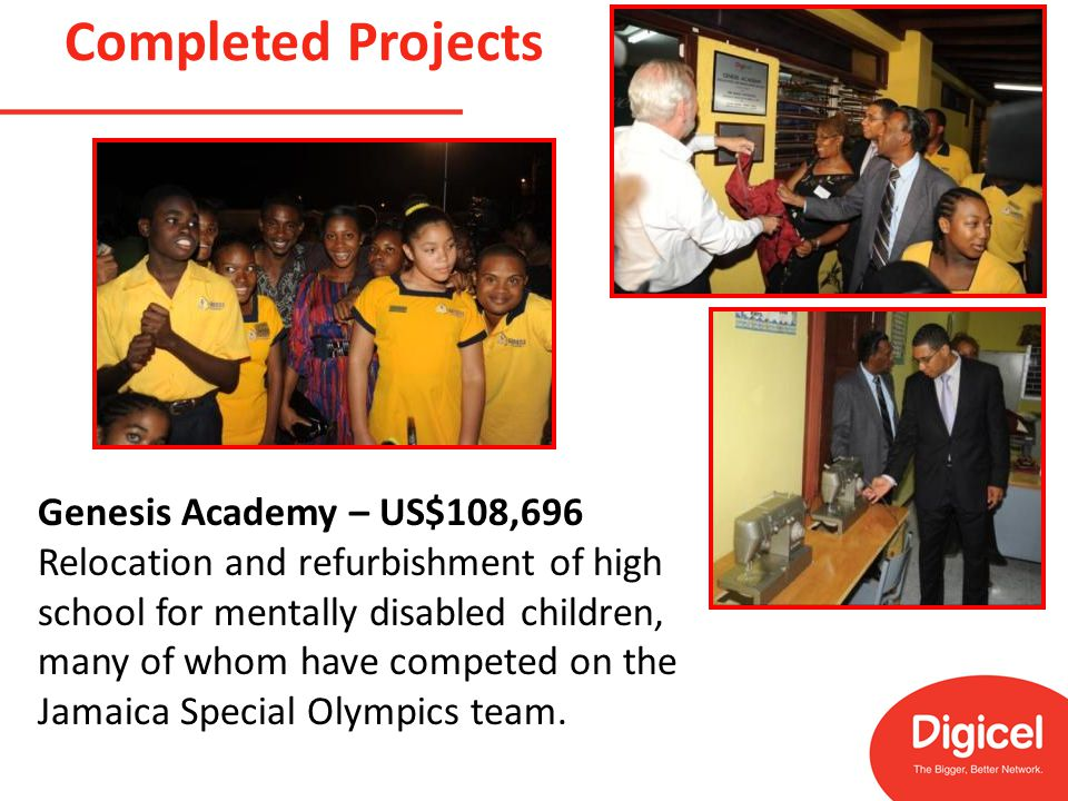 Completed Projects Genesis Academy – US$108,696 Relocation and refurbishment of high school for mentally disabled children, many of whom have competed on the Jamaica Special Olympics team.