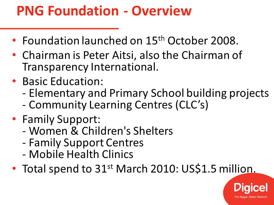 PNG Foundation - Overview Foundation launched on 15 th October 2008.