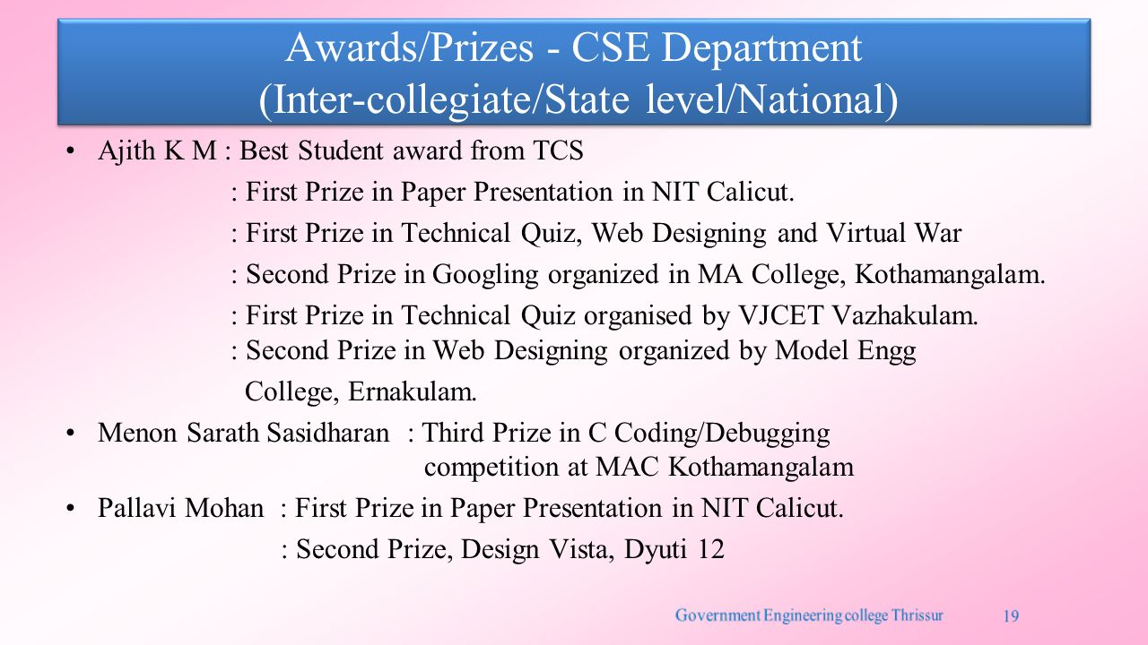 Awards/Prizes - CSE Department (Inter-collegiate/State level/National) Ajith K M : Best Student award from TCS : First Prize in Paper Presentation in NIT Calicut.