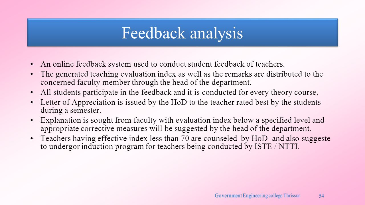 Feedback analysis An online feedback system used to conduct student feedback of teachers. The generated teaching evaluation index as well as the remar