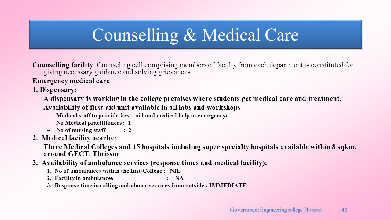 Counselling & Medical Care Counselling facility: Counseling cell comprising members of faculty from each department is constituted for giving necessar