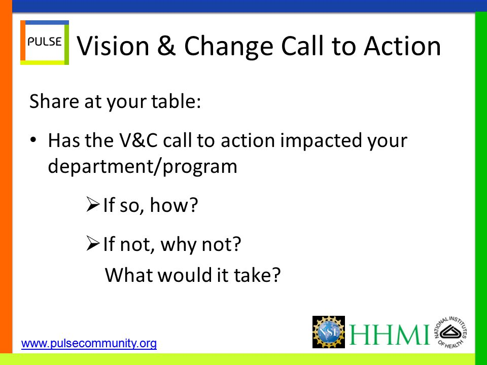 www.pulsecommunity.org Vision & Change Call to Action Share at your table: Has the V&C call to action impacted your department/program  If so, how? 