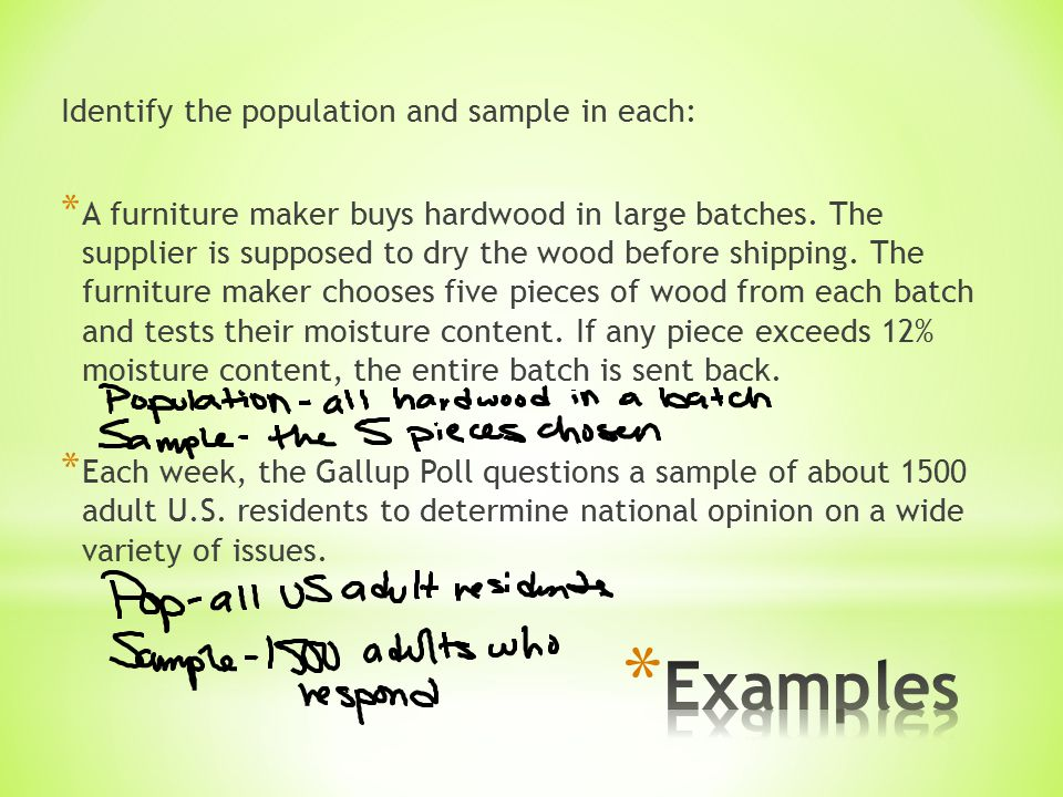 Identify the population and sample in each: * A furniture maker buys hardwood in large batches.