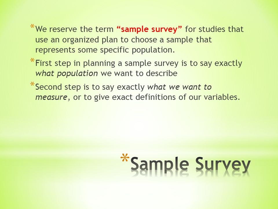 * We reserve the term sample survey for studies that use an organized plan to choose a sample that represents some specific population.