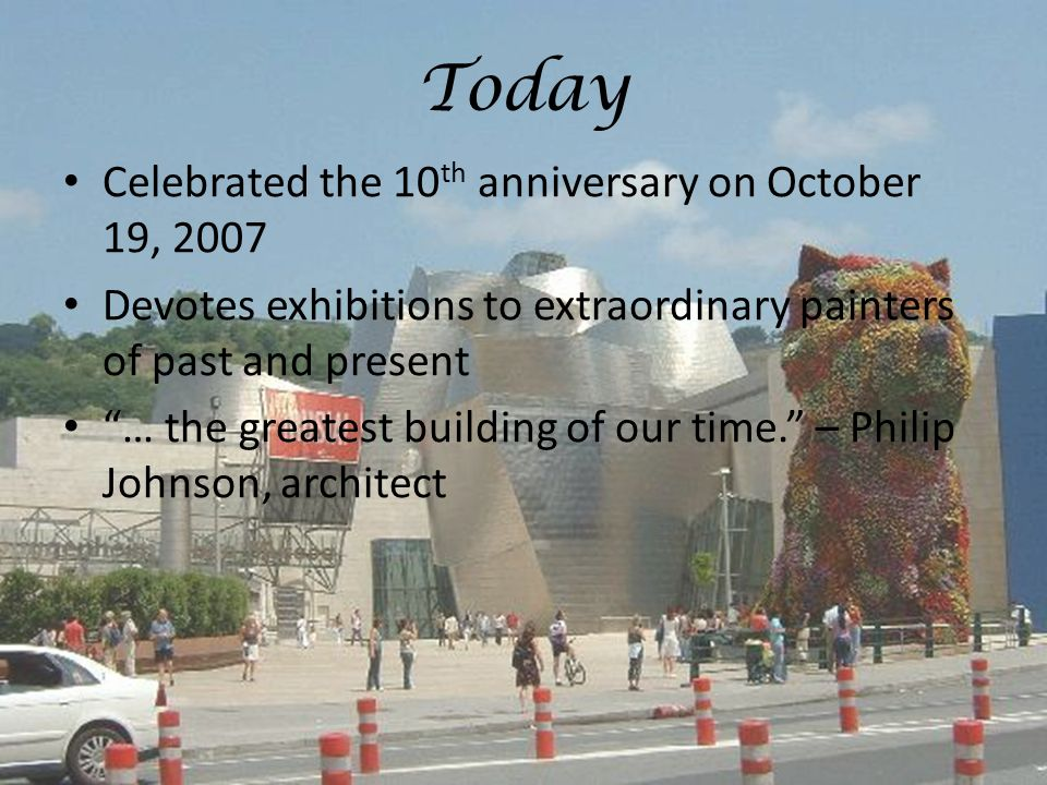 Today Celebrated the 10 th anniversary on October 19, 2007 Devotes exhibitions to extraordinary painters of past and present … the greatest building of our time. – Philip Johnson, architect