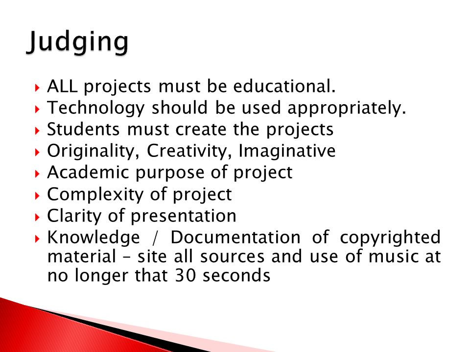  ALL projects must be educational.  Technology should be used appropriately.