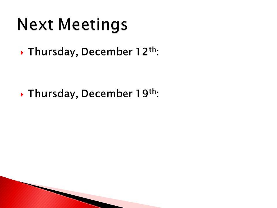  Thursday, December 12 th :  Thursday, December 19 th :