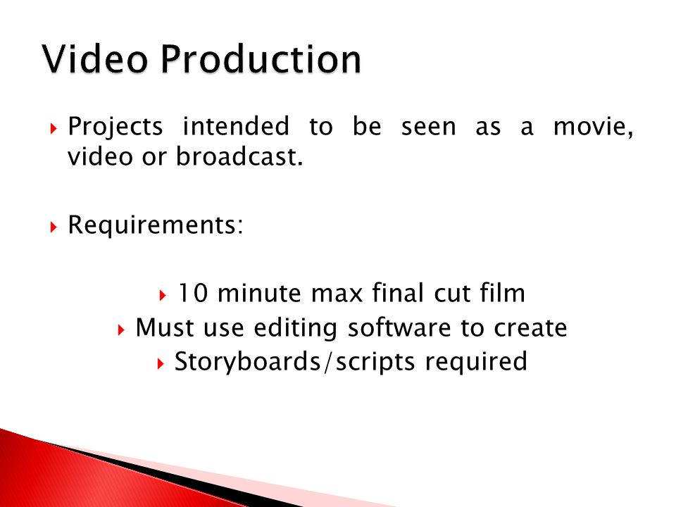  Projects intended to be seen as a movie, video or broadcast.