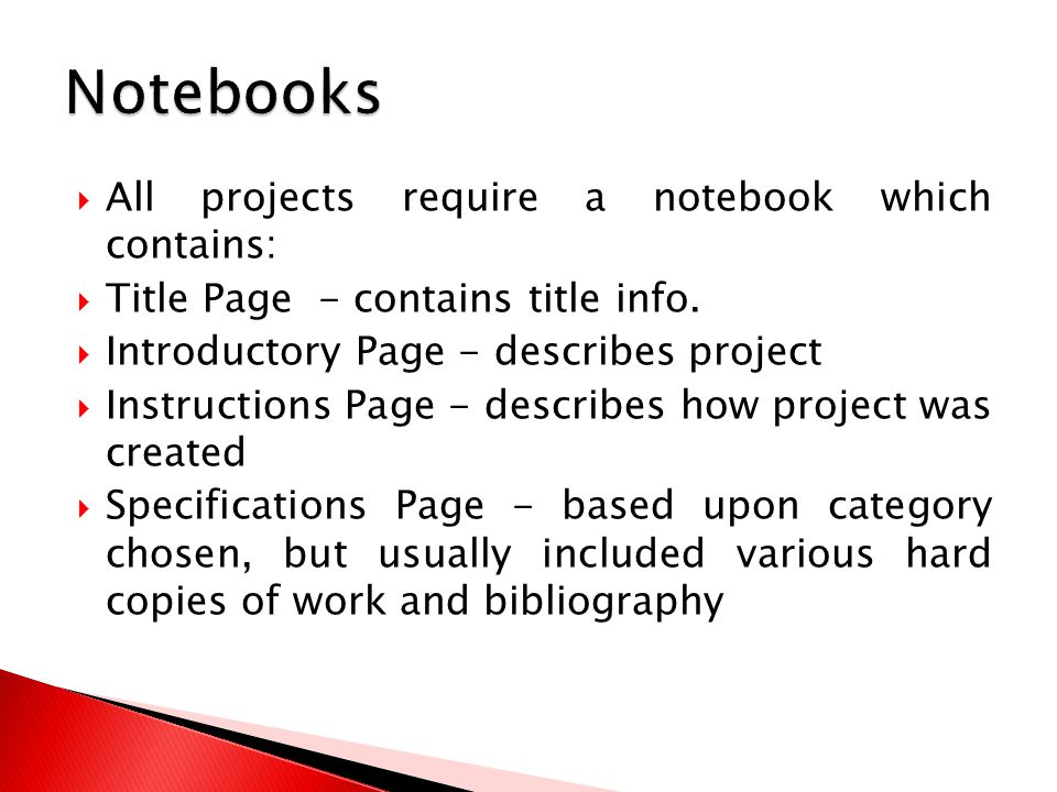  All projects require a notebook which contains:  Title Page - contains title info.
