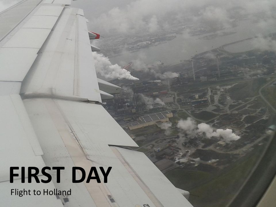 FIRST DAY Flight to Holland