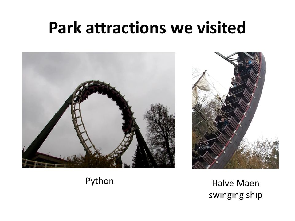 Park attractions we visited Halve Maen swinging ship Python