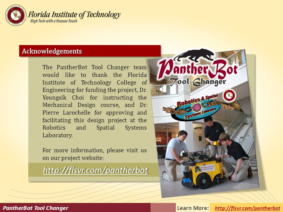 PantherBot Tool Changer Learn More: http://flsvr.com/pantherbot The PantherBot Tool Changer team would like to thank the Florida Institute of Technology College of Engineering for funding the project, Dr.