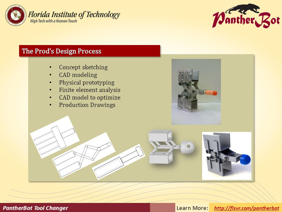 PantherBot Tool Changer Learn More: http://flsvr.com/pantherbot Concept sketching CAD modeling Physical prototyping Finite element analysis CAD model to optimize Production Drawings Concept sketching CAD modeling Physical prototyping Finite element analysis CAD model to optimize Production Drawings