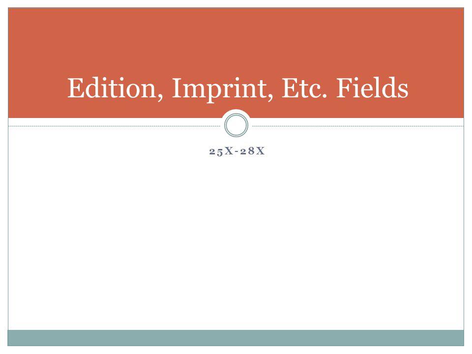 25X-28X Edition, Imprint, Etc. Fields