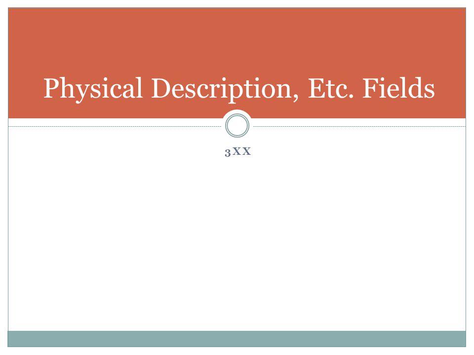 3XX Physical Description, Etc. Fields