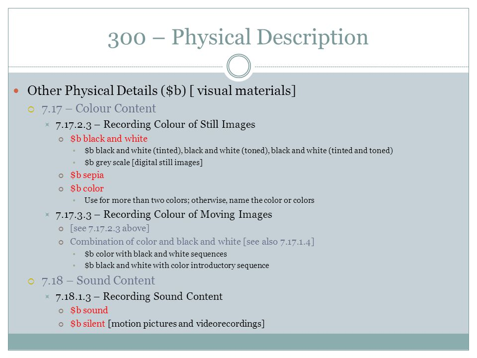 300 – Physical Description Other Physical Details ($b) [ visual materials]  7.17 – Colour Content  7.17.2.3 – Recording Colour of Still Images $b bl