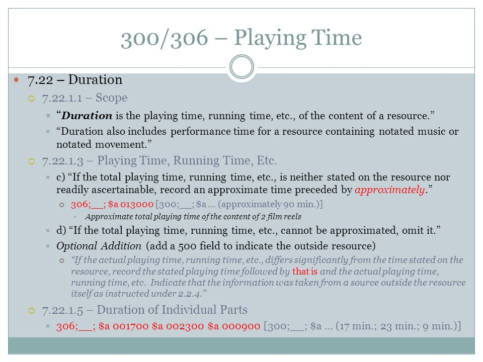 """300/306 – Playing Time 7.22 – Duration  7.22.1.1 – Scope  """" Duration is the playing time, running time, etc., of the content of a resource.""""  """"Dura"""