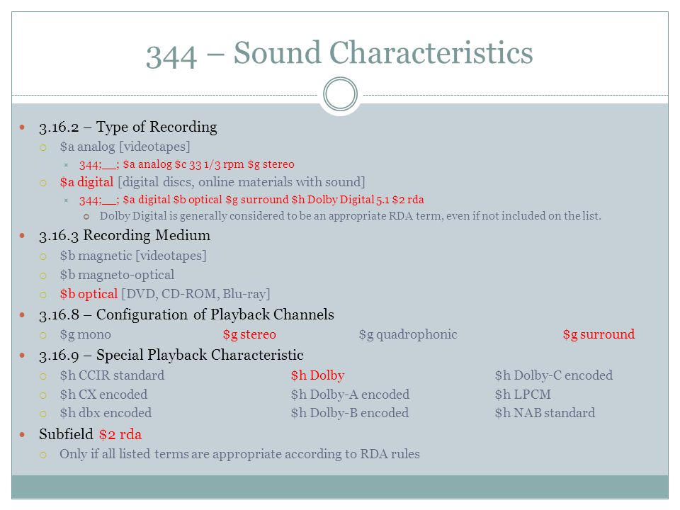 344 – Sound Characteristics 3.16.2 – Type of Recording  $a analog [videotapes]  344;__; $a analog $c 33 1/3 rpm $g stereo  $a digital [digital disc