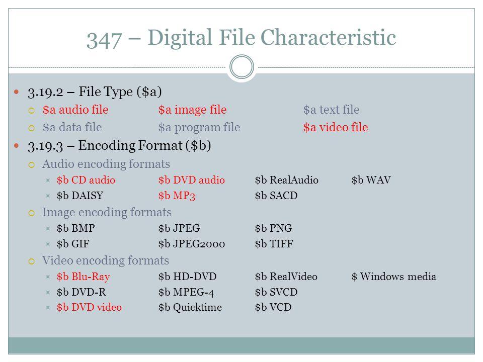 347 – Digital File Characteristic 3.19.2 – File Type ($a)  $a audio file$a image file$a text file  $a data file$a program file$a video file 3.19.3 –