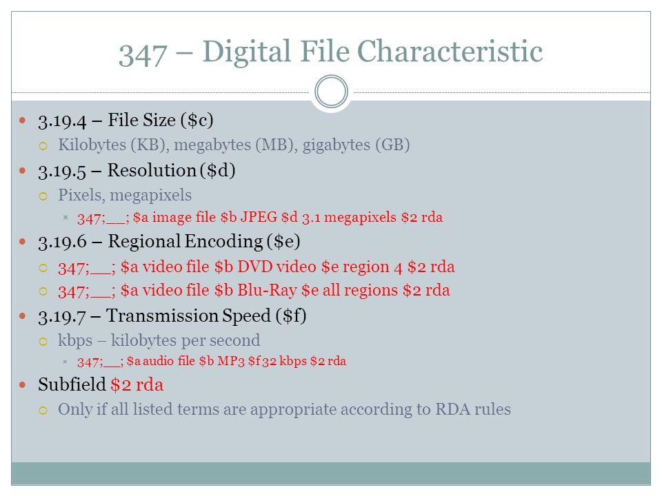 347 – Digital File Characteristic 3.19.4 – File Size ($c)  Kilobytes (KB), megabytes (MB), gigabytes (GB) 3.19.5 – Resolution ($d)  Pixels, megapixe