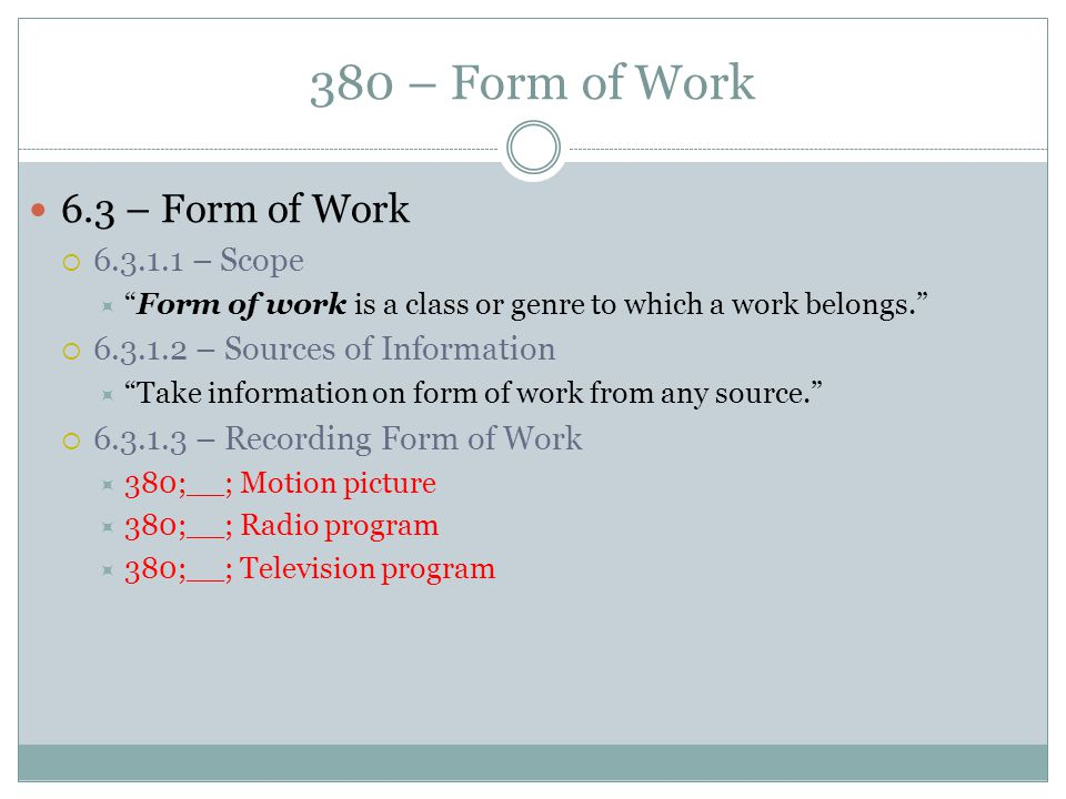 """380 – Form of Work 6.3 – Form of Work  6.3.1.1 – Scope  """"Form of work is a class or genre to which a work belongs.""""  6.3.1.2 – Sources of Informati"""