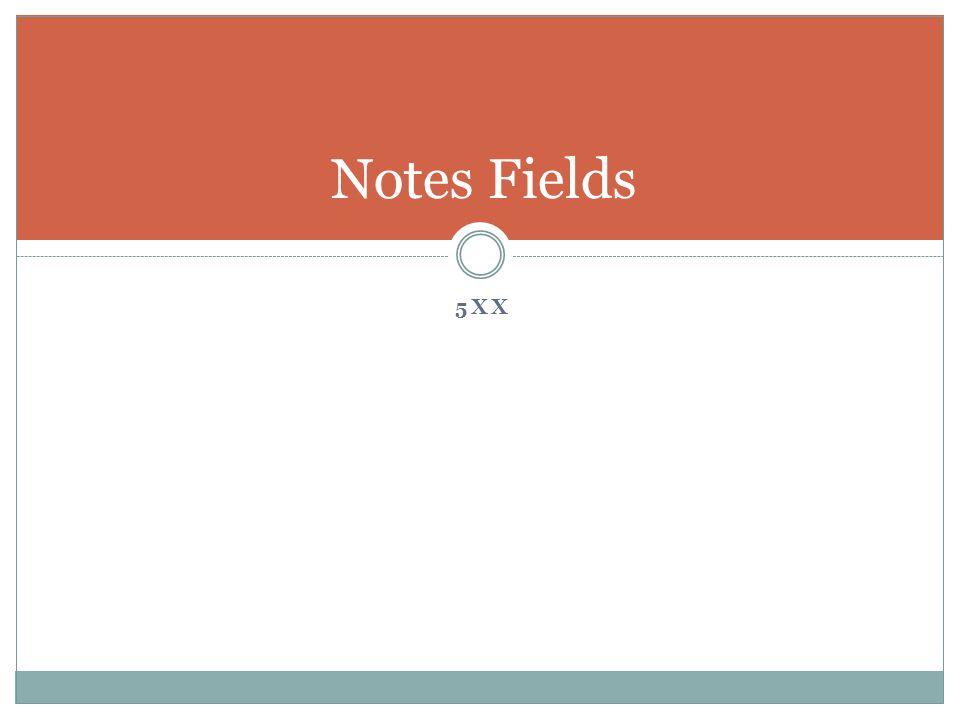 5XX Notes Fields