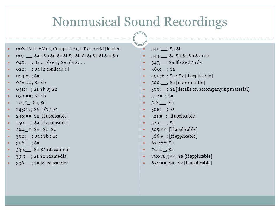 Nonmusical Sound Recordings 008: Part; FMus; Comp; TrAr; LTxt; AccM [leader] 007;__; $a s $b $d $e $f $g $h $i $j $k $l $m $n 040;__; $a … $b eng $e r