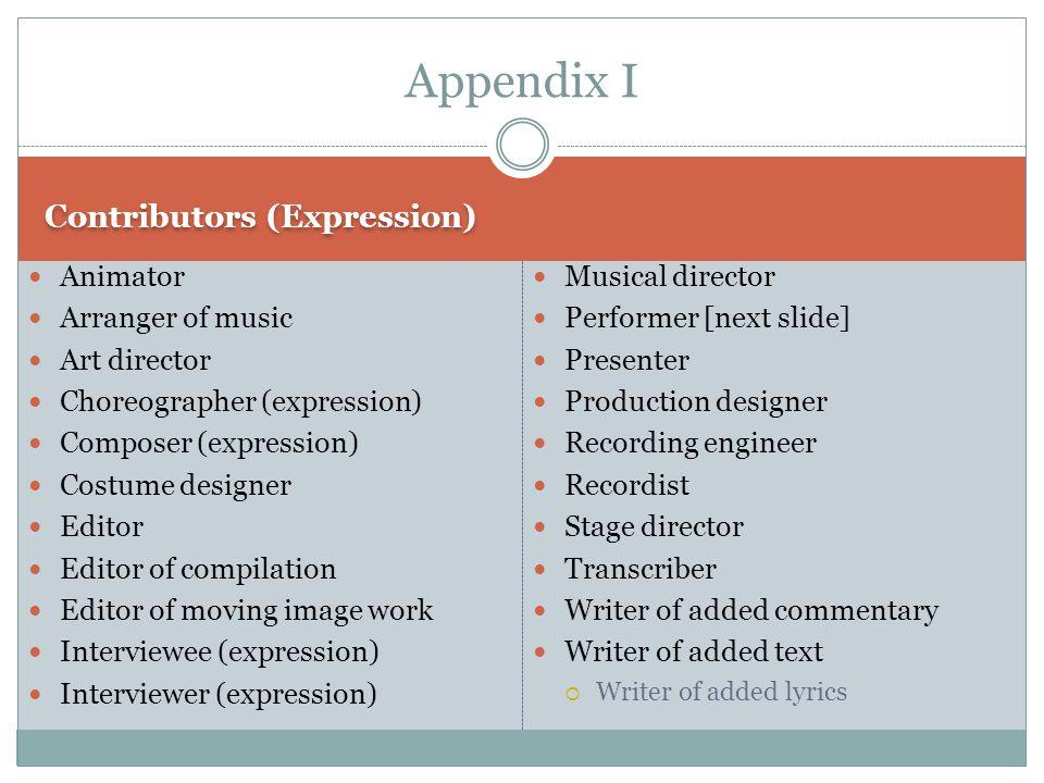 Contributors (Expression) Animator Arranger of music Art director Choreographer (expression) Composer (expression) Costume designer Editor Editor of c