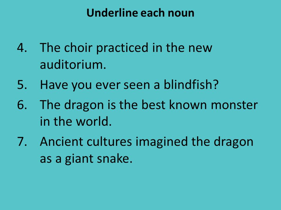 Underline each noun 4.The choir practiced in the new auditorium.