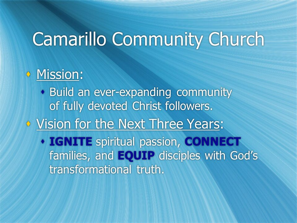Camarillo Community Church  Mission:  Build an ever-expanding community of fully devoted Christ followers.