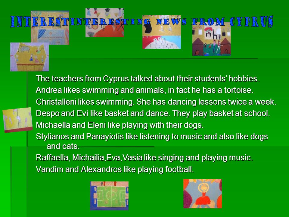 The teachers from Cyprus talked about their students' hobbies.