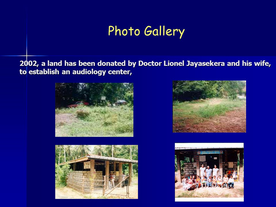 Photo Gallery 2002, a land has been donated by Doctor Lionel Jayasekera and his wife, to establish an audiology center,