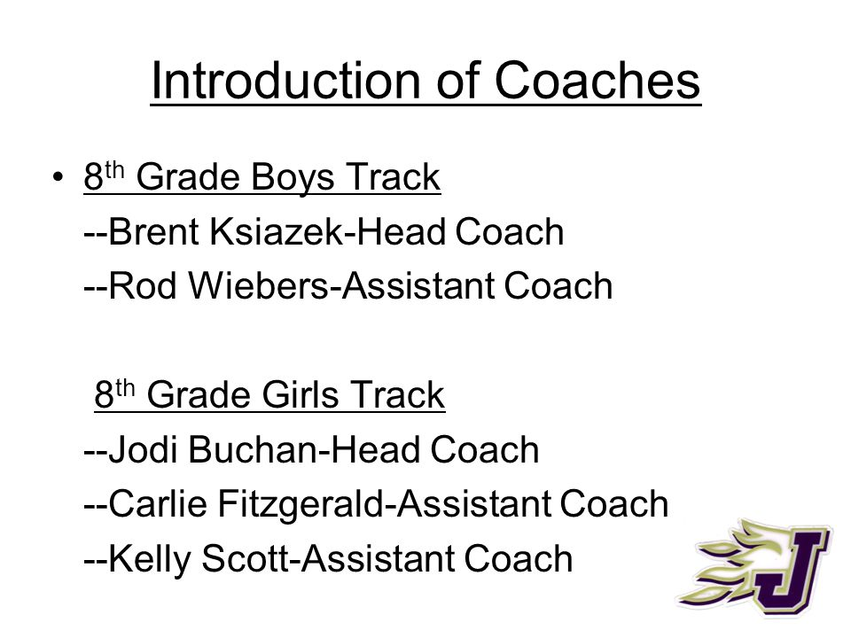 Introduction of Coaches 8 th Grade Boys Track --Brent Ksiazek-Head Coach --Rod Wiebers-Assistant Coach 8 th Grade Girls Track --Jodi Buchan-Head Coach