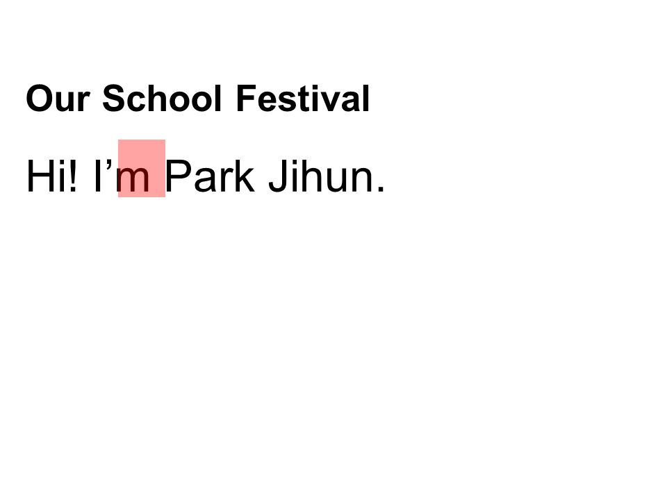 Our School Festival Hi! I'm Park Jihun.